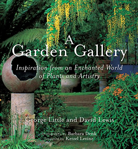 A Garden Gallery: Inspiration from an Enchanted World of Plants and Artistry - George Little; David Lewis