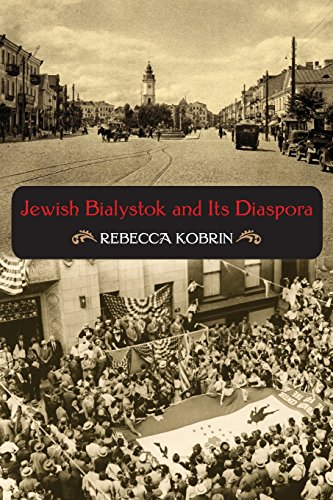 Jewish Bialystok and Its Diaspora (The Modern Jewish Experience) - Rebecca Kobrin