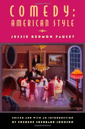 Comedy: American Style: Jessie Redmon Fauset (Multi-Ethnic Literatures of the Americas (MELA)) - Cherene Sherrard-Johnson; Professor Jessie Fauset
