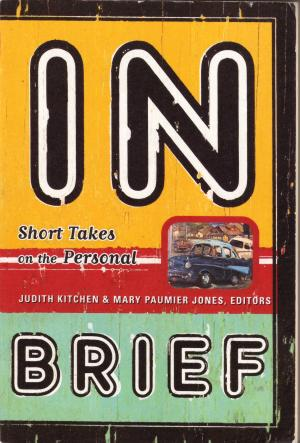 IN BRIEF Short Takes On The Personal - Edited by Judith Kitchen and Mary Paumier Jones
