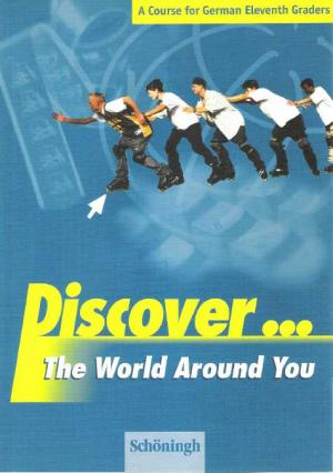 Discover... The World around You.  A Course for German Eleventh Graders - Hinz, Klaus u.a.