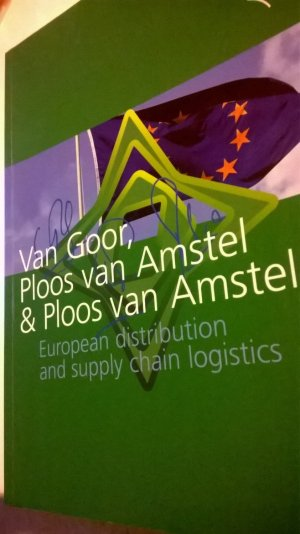 European Distribution and Supply Chain Logistics - Ad R. Van Goor und Walther Ploos Van Amstel