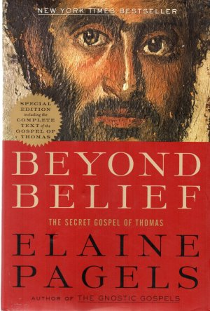 Beyond Belief : The Secret Gospel of Thomas - Pagels, Elaine