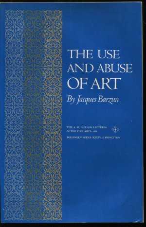 The Use and Abuse of Art (The Bollingen Series) - Jacques Barzun