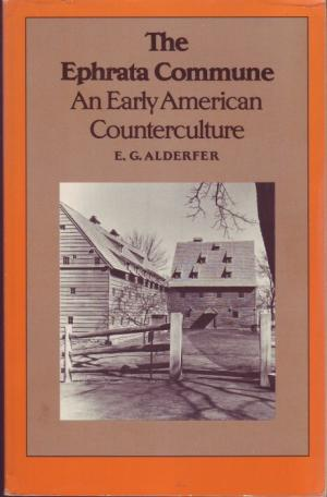 The Ephrata Commune. An Early American Counterculture - Alderfer, E.G.