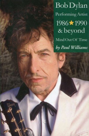 Bob Dylan Performing Artist 1986 * 1990 & beyond - Mind Out of Time - Paul Williams