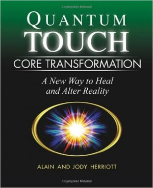 Quantum Touch Core Transformation - A New Way to Heal and Alter Reality - Herriott, Alain and Jody