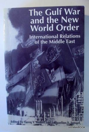 The Gulf War and the New World Order. International Relations of the Middle East. - Ismael, Tareq Y.  Ismael, Jacqueline S. (Edit.)