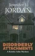 Disorderly Attachments --- A Kristin Ashe Mystery - Jordan, Jennifer L.