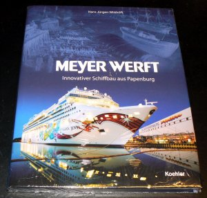 Meyer Werft. Innovativer Schiffbau in Papenburg. - Witthöft, Hans J.