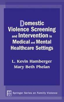 Domestic Violence Screening and Intervention in Medical and Mental Healthcare Settings (Springer Series on Family Violence) - Hamberger PhD, L. Kevin; Phelan MD, Mary Beth