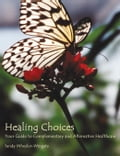 Healing Choices: Your Guide to Complementary and Alternative Healthcare - Wheeler-Wingate,Sandy