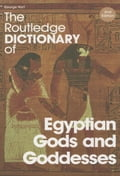 The Routledge Dictionary of Egyptian Gods and Goddesses - Hart, George