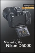 Mastering the Nikon D5000 - Darrell Young