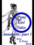 Pony-Girl Tales - Annabelle: Part 1 - Peter & Penny Birch