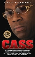 Cass - He's Been Run Through With a Sword. He's Been Shot at Point Blank Range. He's Got a Reputation and Respect as One of the Hardest Men in Britain - Cass Pennant