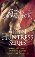 Gena Showalter - The Alien Huntress Series: Enslave Me Sweetly, Savor Me Slowly, Seduce the Darkness - Gena Showalter