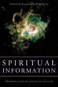 Spiritual Information: 100 Perspectives on Science and Religion - Harper Jr., Charles L.