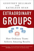 Extraordinary Groups: How Ordinary Teams Achieve Amazing Results - Geoffrey M. Bellman