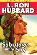 Sabotage in the Sky: A Heated Rivalry, a Heated Romance, and High-flying Danger - Hubbard, L. Ron