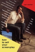 How to Sell Your Screenplay - Sautter, Carl