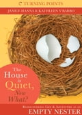 The House is Quiet, Now What? - Janice Hanna, Kathleen Y'Barbo Turner
