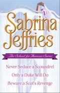 Sabrina Jeffries - The School for Heiresses Series: Never Seduce a Scoundrel, Only a Duke Will Do, Beware a Scot's Revenge and an excerpt from To Wed a Wild Lord - Sabrina Jeffries