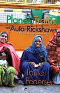 Planes, Trains, and Auto-Rickshaws - Laura Pedersen