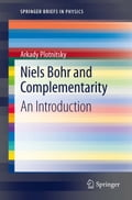 Niels Bohr and Complementarity - Arkady Plotnitsky