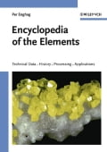 Encyclopedia of the Elements: Technical Data - History - Processing - Applications - Per Enghag