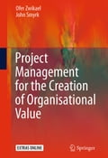 Project Management for the Creation of Organisational Value - John Smyrk, Ofer Zwikael