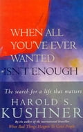 When All You've Ever Wanted Isn't Enough - Harold S Kushner
