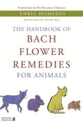 The Handbook of Bach Flower Remedies for Animals - Daniel Kai, Enric Homedes Bea, Ricardo Orozco