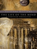 The Life of the Mind (RenewedMinds) - Clifford Williams