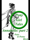 Pony-Girl Tales - Annabelle: Part 2 - Peter & Penny Birch