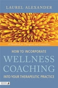 How to Incorporate Wellness Coaching into Your Therapeutic Practice - Laurel Alexander