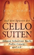 Auf den Spuren der Cello-Suiten - Christine Heinzius, Eric Siblin