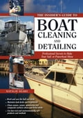 The Insider's Guide to Boat Cleaning and Detailing: Professional Secrets to Make Your Sail-or Powerboat Beautiful: Professional Secrets to Make Your Sail-or Powerboat Beautiful - Natalie Sears