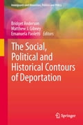 The Social, Political and Historical Contours of Deportation - Bridget Anderson, Emanuela Paoletti, Matthew J. Gibney