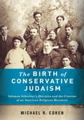 The Birth of Conservative Judaism - Michael R. Cohen