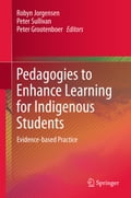 Pedagogies to Enhance Learning for Indigenous Students - Peter Grootenboer, Peter Sullivan, Robyn Jorgensen