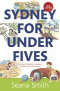 Sydney for Under Fives: The best of Sydney for babies, toddlers and preschoolers - Seana Smith