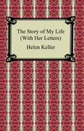 The Story of My Life (With Her Letters) - Helen Keller