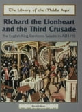 Richard the Lionheart and the Third Crusade: The English King Confronts Saladin in AD 1191 - Hilliam, David