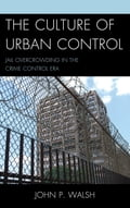 The Culture of Urban Control - John P. Walsh