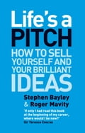 Life's a Pitch - Roger Mavity, Stephen Bayley