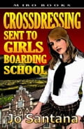 Crossdressing: Sent to Girls Boarding School - Jo Santana