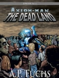 Axiom-man: The Dead Land: A Superhero/Zombie Thriller (The Axiom-man Saga, Episode No. 1) - A.P. Fuchs