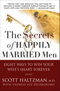 The Secrets of Happily Married Men: Eight Ways to Win Your Wife's Heart Forever - Scott Haltzman M.D.