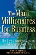 The Maui Millionaires for Business: The Five Secrets to Get on the Millionaire Fast Track - David M. Finkel